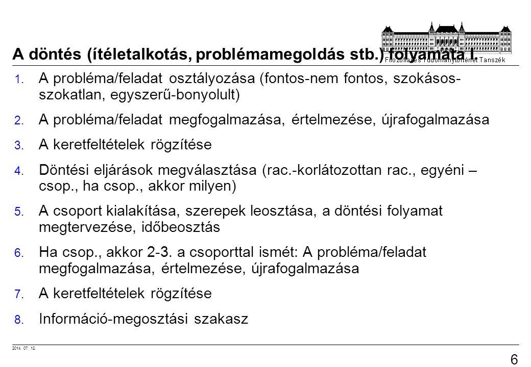 2014. 07. 12. 63 A döntés (ítéletalkotás, problémamegoldás stb.) folyamata I. 1. A probléma/feladat osztályozása (fontos-nem fontos, szokásos- szokatl