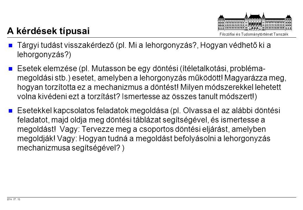 2014. 07. 12. A kérdések típusai Tárgyi tudást visszakérdező (pl. Mi a lehorgonyzás?, Hogyan védhető ki a lehorgonyzás?) Esetek elemzése (pl. Mutasson