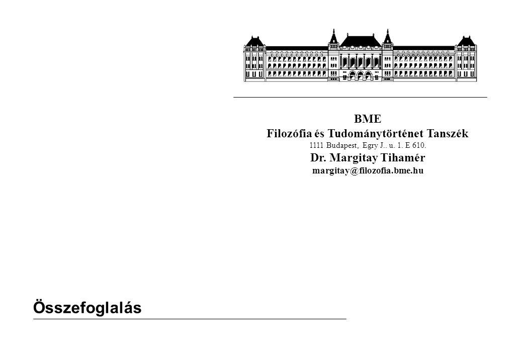 BME Filozófia és Tudománytörténet Tanszék 1111 Budapest, Egry J.. u. 1. E 610. Dr. Margitay Tihamér margitay@filozofia.bme.hu Összefoglalás