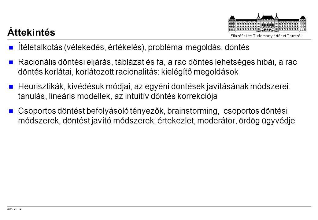 2014. 07. 12. Áttekintés Ítéletalkotás (vélekedés, értékelés), probléma-megoldás, döntés Racionális döntési eljárás, táblázat és fa, a rac döntés lehe
