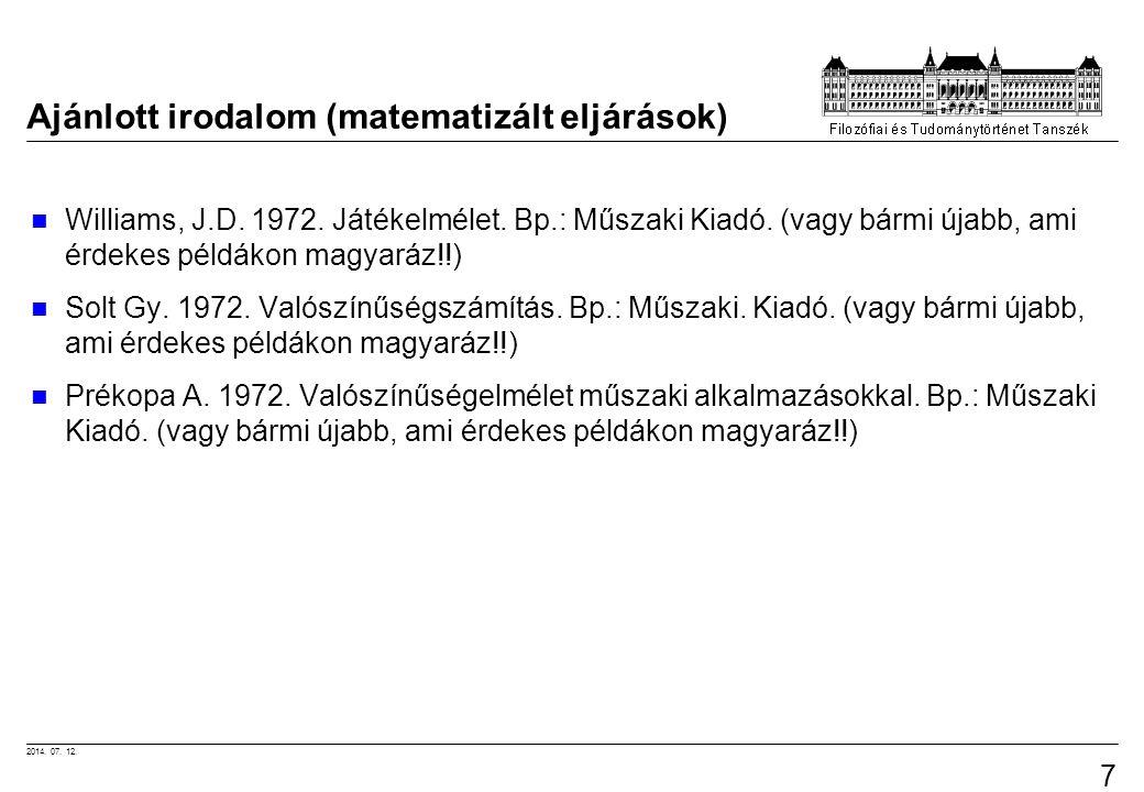 2014. 07. 12. 75 Ajánlott irodalom (matematizált eljárások) Williams, J.D. 1972. Játékelmélet. Bp.: Műszaki Kiadó. (vagy bármi újabb, ami érdekes péld