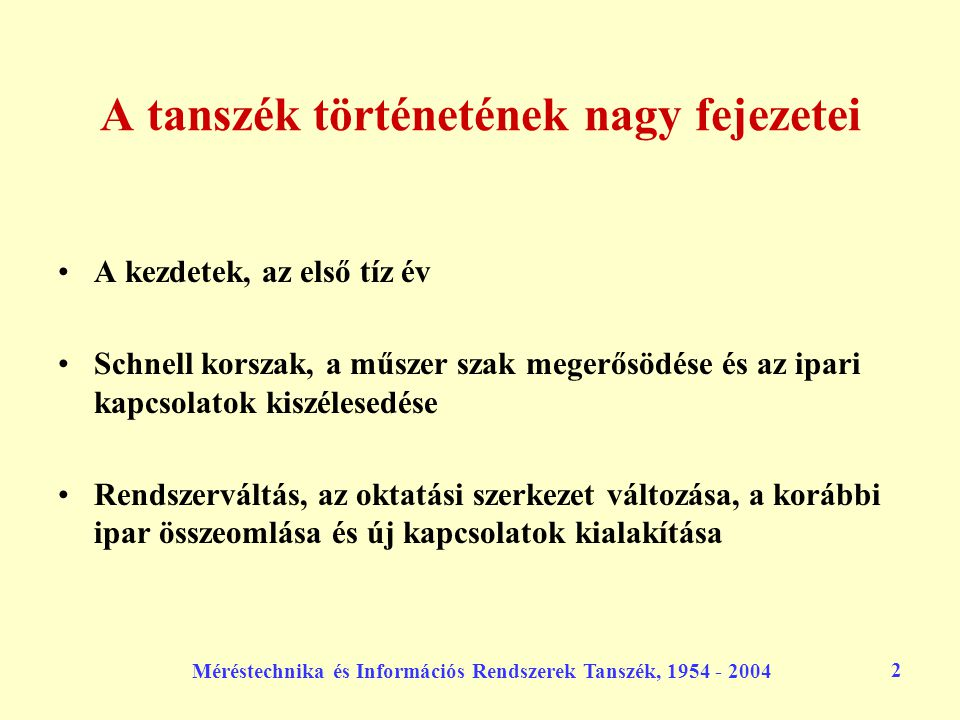 Méréstechnika és Információs Rendszerek Tanszék, 1954 - 2004 2 A tanszék történetének nagy fejezetei A kezdetek, az első tíz év Schnell korszak, a műs