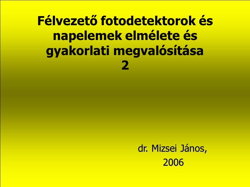 Félvezető fotodetektorok és napelemek elmélete és gyakorlati megvalósítása 2 dr. Mizsei János, 2006