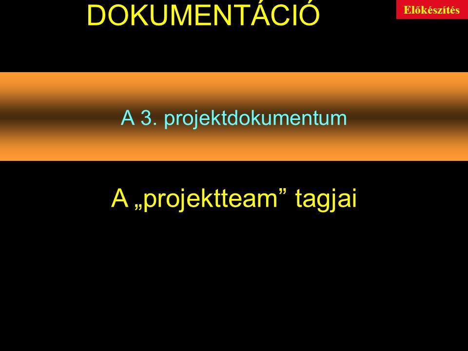 """A 3. projektdokumentum DOKUMENTÁCIÓ A """"projektteam tagjai Előkészítés"""