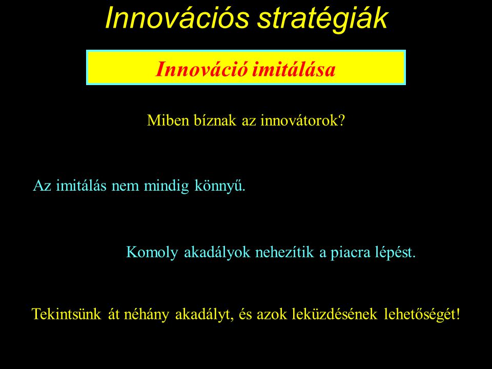 Innovációs stratégiák Innováció imitálása Miben bíznak az innovátorok.