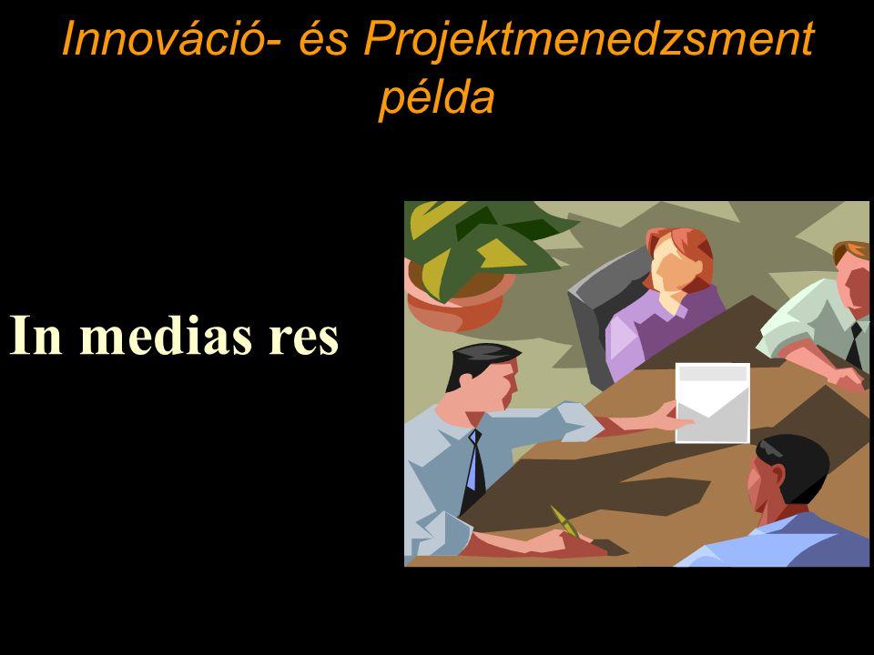 Innováció- és Projektmenedzsment példa In medias res