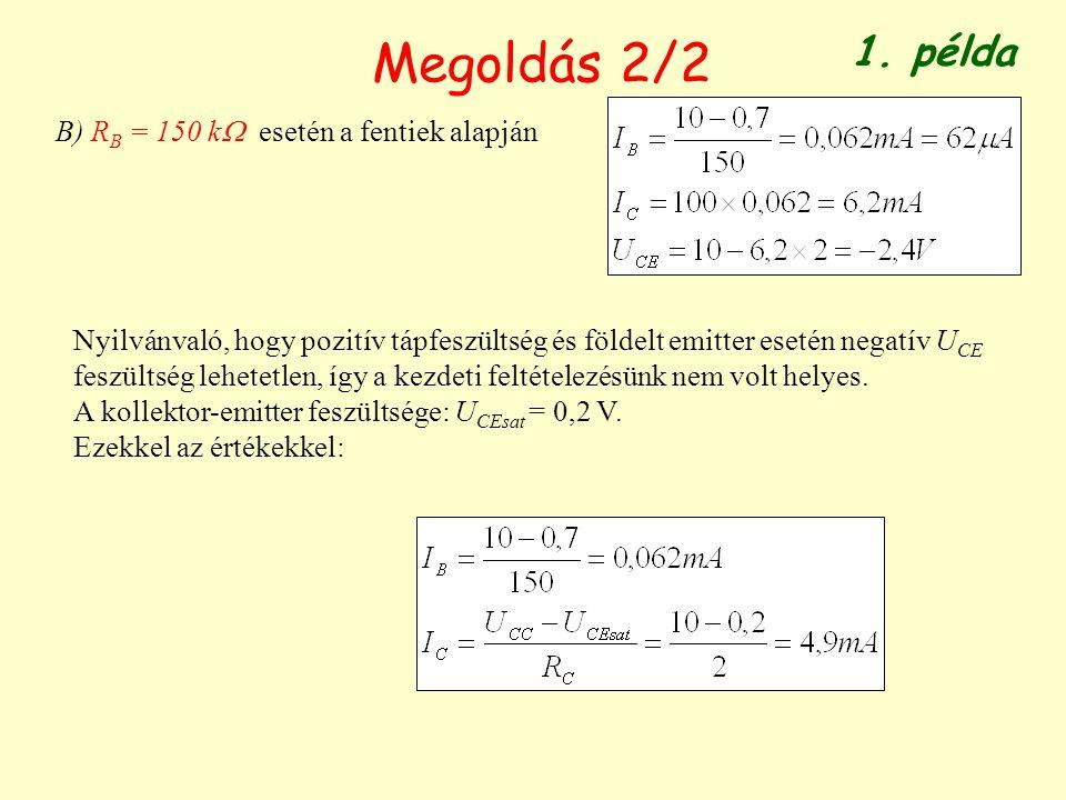 Megoldás 2/2 B) R B = 150 k  esetén a fentiek alapján Nyilvánvaló, hogy pozitív tápfeszültség és földelt emitter esetén negatív U CE feszültség lehet
