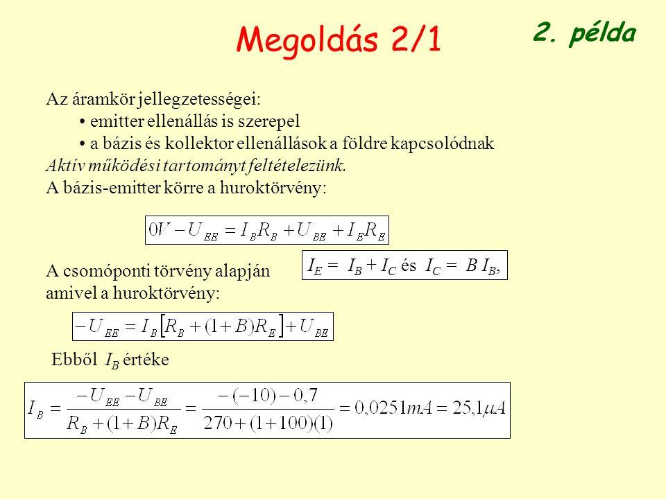 Megoldás 2/1 Az áramkör jellegzetességei: emitter ellenállás is szerepel a bázis és kollektor ellenállások a földre kapcsolódnak Aktív működési tartom