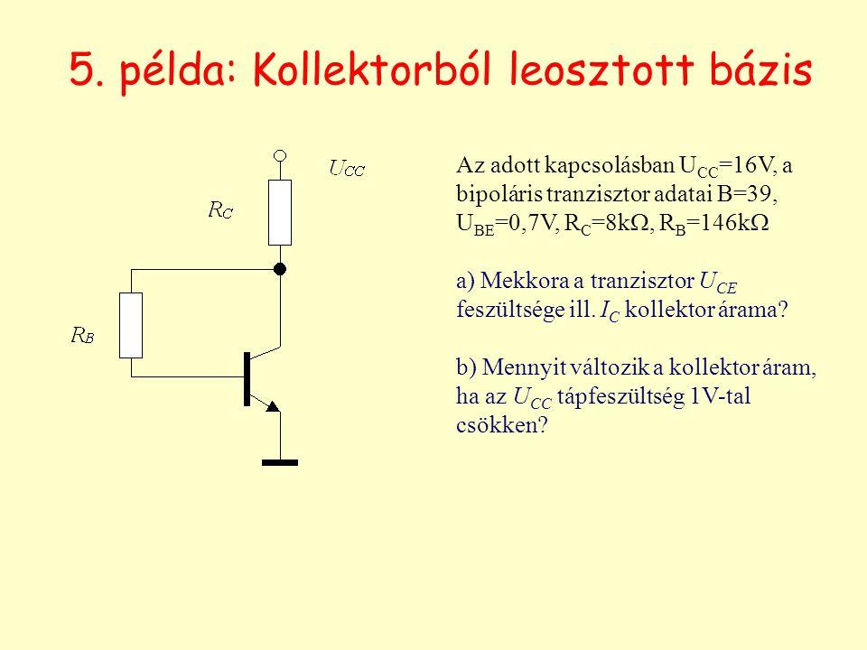 5. példa: Kollektorból leosztott bázis Az adott kapcsolásban U CC =16V, a bipoláris tranzisztor adatai B=39, U BE =0,7V, R C =8k , R B =146k  a) Mek