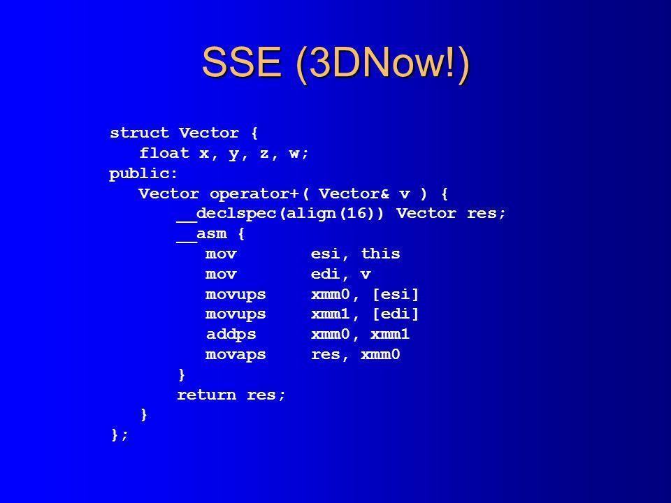 SSE (3DNow!) //-------------------------------------------- class CVector { //-------------------------------------------- float x, y, z, w; public: C