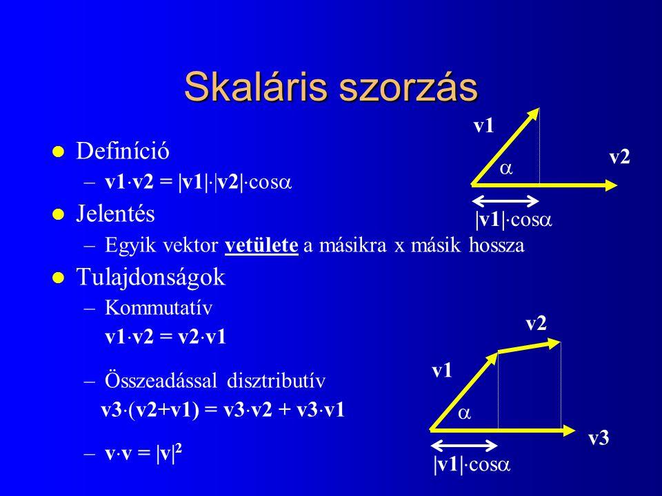 Vektoriális szorzás l Definíció – v1  v2  =  v1    v2   sin  –Merőleges, jobbkéz szabály l Jelentés –Paralelogramma területe, síkjára merőleges –(Egyik vektor vetülete a másikra merőleges síkra + 90 fokos forgatás) x másik hossza l Tulajdonságok –Alternáló v1  v2 = - v2  v1 –Összeadással disztributív v3  (v2+v1) = v3  v2 + v3  v1 –v  v =  v  2  v1 v2  v1   cos  v1  v2  v2 v1  v1   sin  v1  v2 90 fok