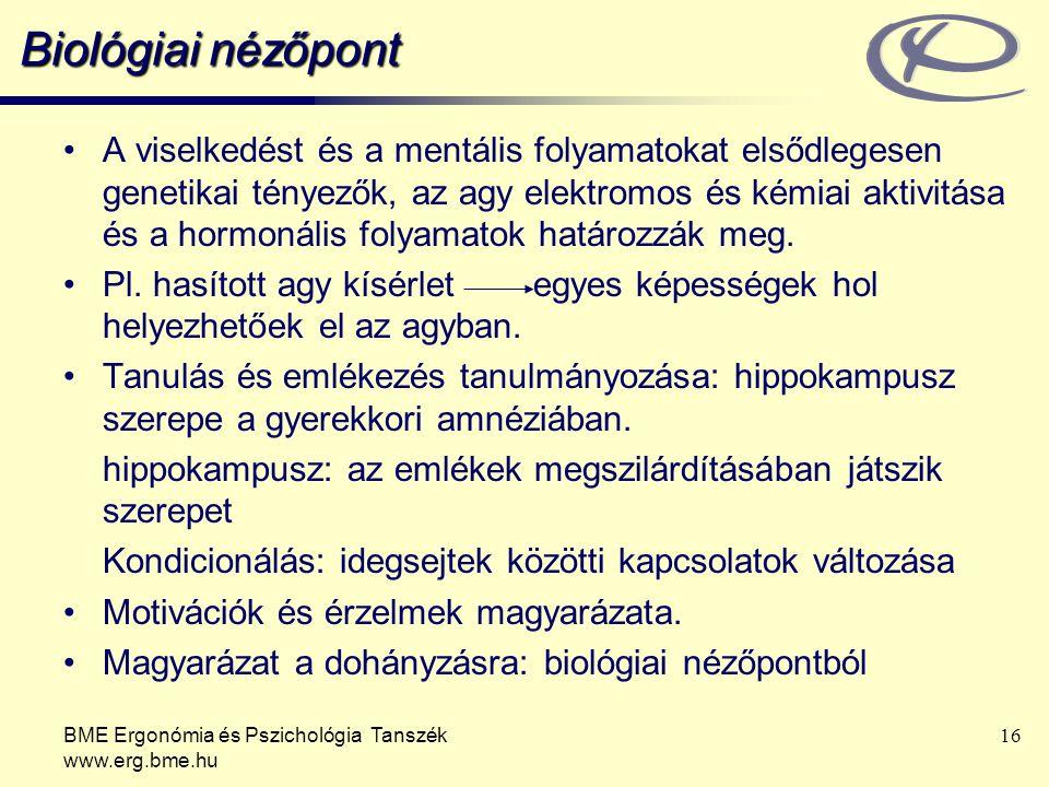 BME Ergonómia és Pszichológia Tanszék www.erg.bme.hu 16 Biológiai nézőpont A viselkedést és a mentális folyamatokat elsődlegesen genetikai tényezők, a