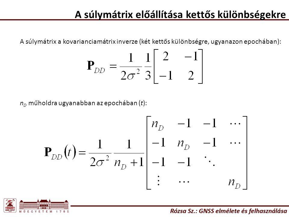 A súlymátrix előállítása kettős különbségekre A súlymátrix a kovarianciamátrix inverze (két kettős különbségre, ugyanazon epochában): n D műholdra ugyanabban az epochában (t):