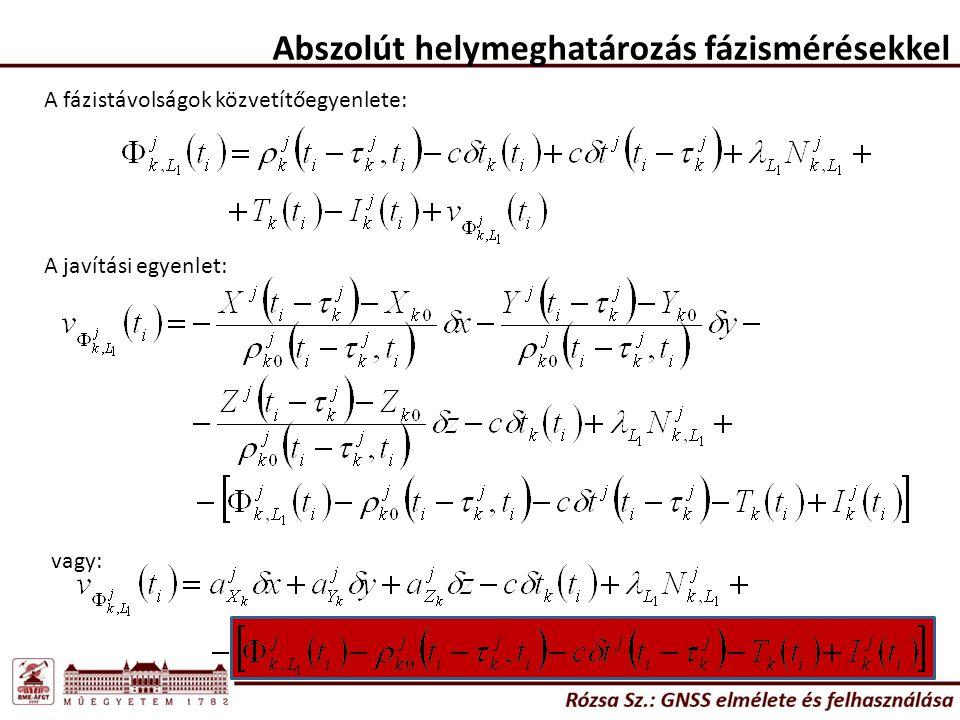 Abszolút helymeghatározás fázismérésekkel A fázistávolságok közvetítőegyenlete: A javítási egyenlet: vagy: