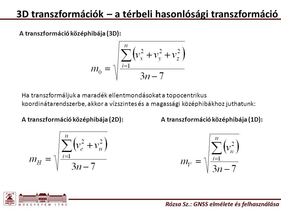 3D transzformációk – a térbeli hasonlósági transzformáció A transzformáció középhibája (3D): Ha transzformáljuk a maradék ellentmondásokat a topocentrikus koordinátarendszerbe, akkor a vízszintes és a magassági középhibákhoz juthatunk: A transzformáció középhibája (2D):A transzformáció középhibája (1D):