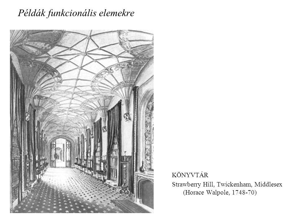 Példák funkcionális elemekre KÖNYVTÁR Strawberry Hill, Twickenham, Middlesex (Horace Walpole, 1748-70)