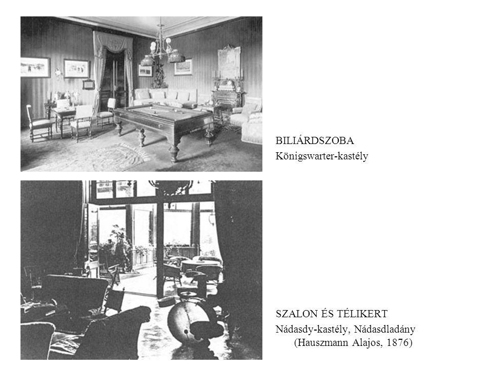 BILIÁRDSZOBA Königswarter-kastély SZALON ÉS TÉLIKERT Nádasdy-kastély, Nádasdladány (Hauszmann Alajos, 1876)