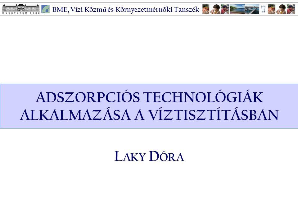 L AKY D ÓRA ADSZORPCIÓS TECHNOLÓGIÁK ALKALMAZÁSA A VÍZTISZTÍTÁSBAN BME, Vízi Közm ű és Környezetmérnöki Tanszék