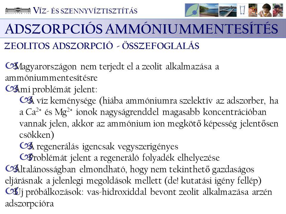 ADSZORPCIÓS AMMÓNIUMMENTESÍTÉS ZEOLITOS ADSZORPCIÓ - ÖSSZEFOGLALÁS  Magyarországon nem terjedt el a zeolit alkalmazása a ammóniummentesítésre  Ami p