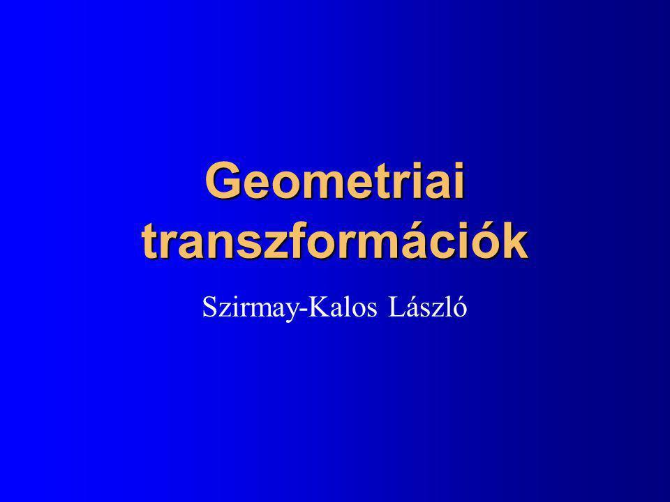 Geometriai transzformációk Szirmay-Kalos László