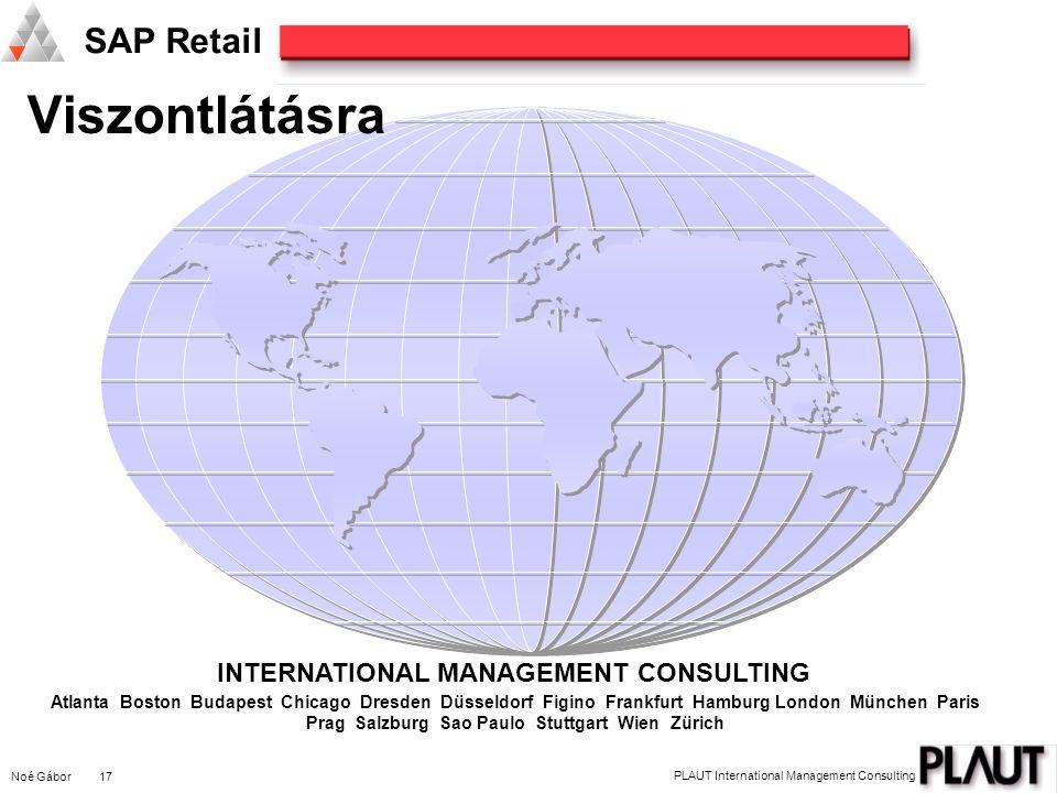 Noé Gábor 17 PLAUT International Management Consulting SAP Retail Viszontlátásra INTERNATIONAL MANAGEMENT CONSULTING Atlanta Boston Budapest Chicago D