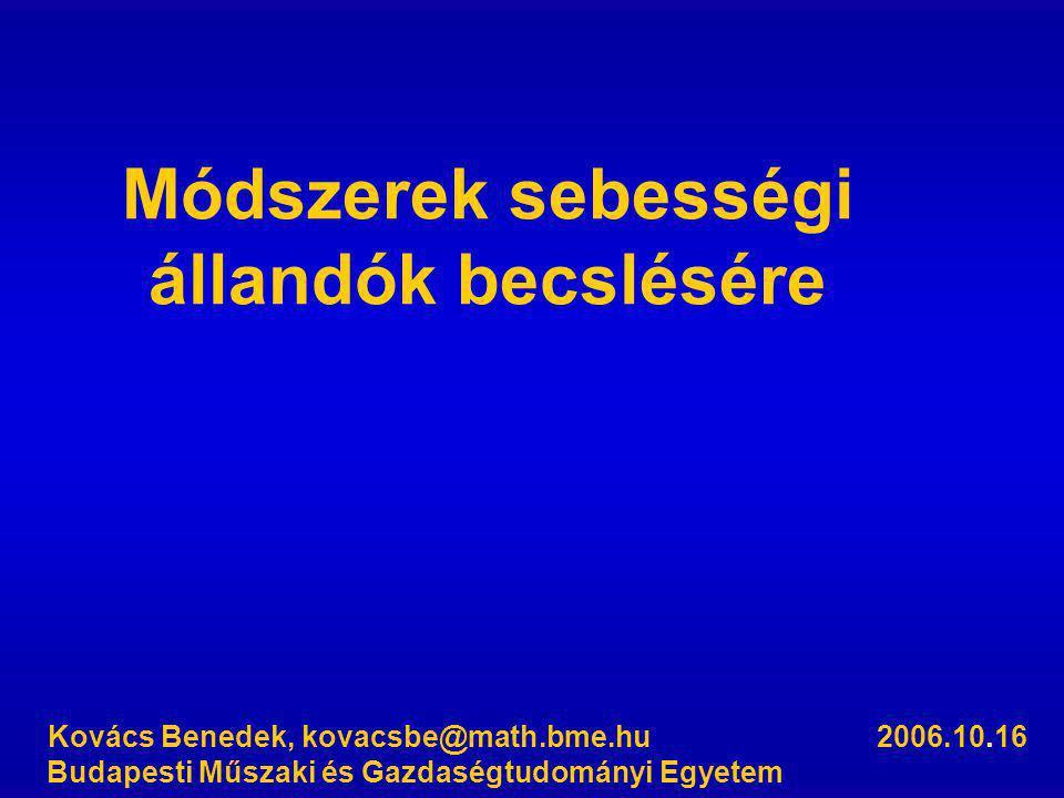 Módszerek sebességi állandók becslésére Kovács Benedek, kovacsbe@math.bme.hu 2006.10.16 Budapesti Műszaki és Gazdaségtudományi Egyetem