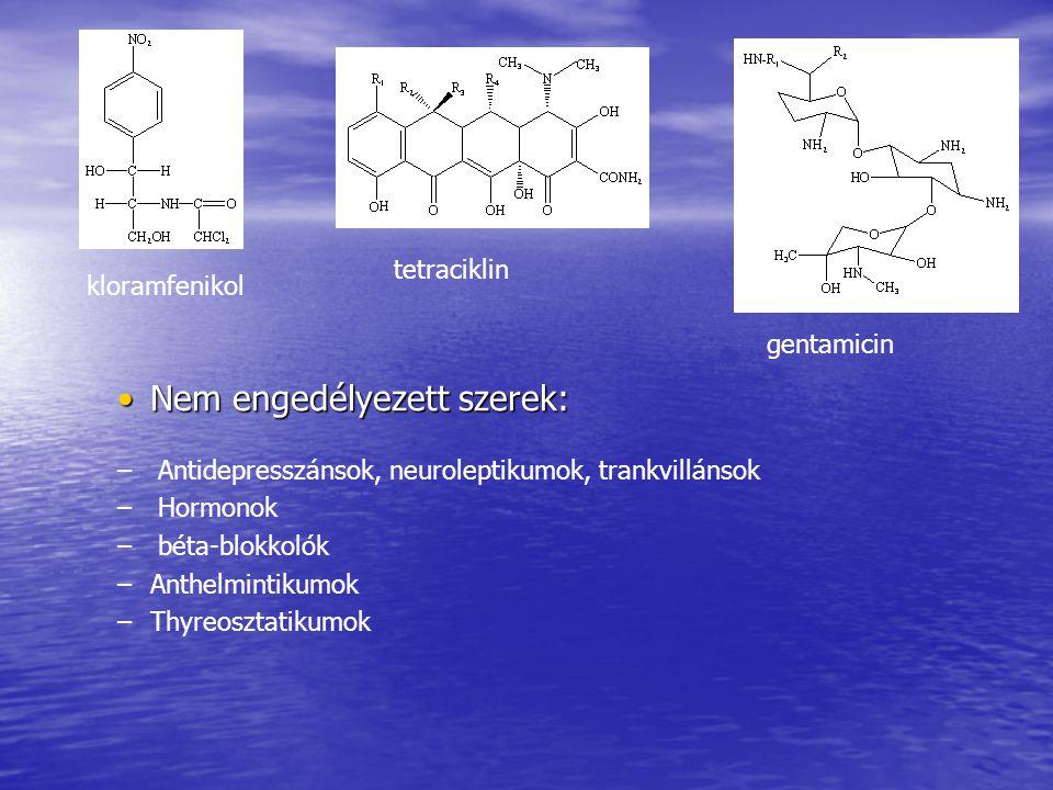 Nem engedélyezett szerek:Nem engedélyezett szerek: – – Antidepresszánsok, neuroleptikumok, trankvillánsok – – Hormonok – – béta-blokkolók – –Anthelmintikumok – –Thyreosztatikumok kloramfenikol tetraciklin gentamicin