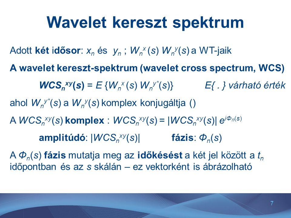 7 Wavelet kereszt spektrum Adott két idősor: x n és y n ; W n x (s) W n y (s) a WT-jaik A wavelet kereszt-spektrum (wavelet cross spectrum, WCS) WCS n xy (s) = E {W n x (s) W n y* (s)} E{.