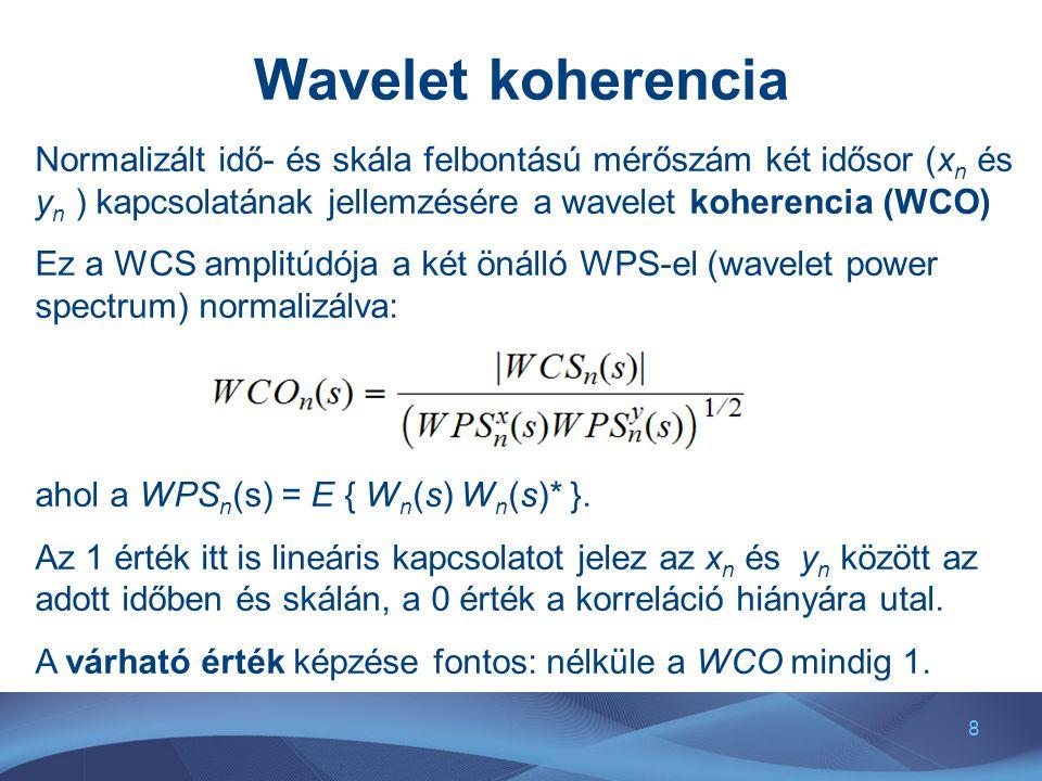 8 Wavelet koherencia Normalizált idő- és skála felbontású mérőszám két idősor (x n és y n ) kapcsolatának jellemzésére a wavelet koherencia (WCO) Ez a WCS amplitúdója a két önálló WPS-el (wavelet power spectrum) normalizálva: ahol a WPS n (s) = E { W n (s) W n (s)* }.