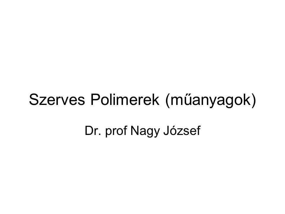 Szerves Polimerek (műanyagok) Dr. prof Nagy József