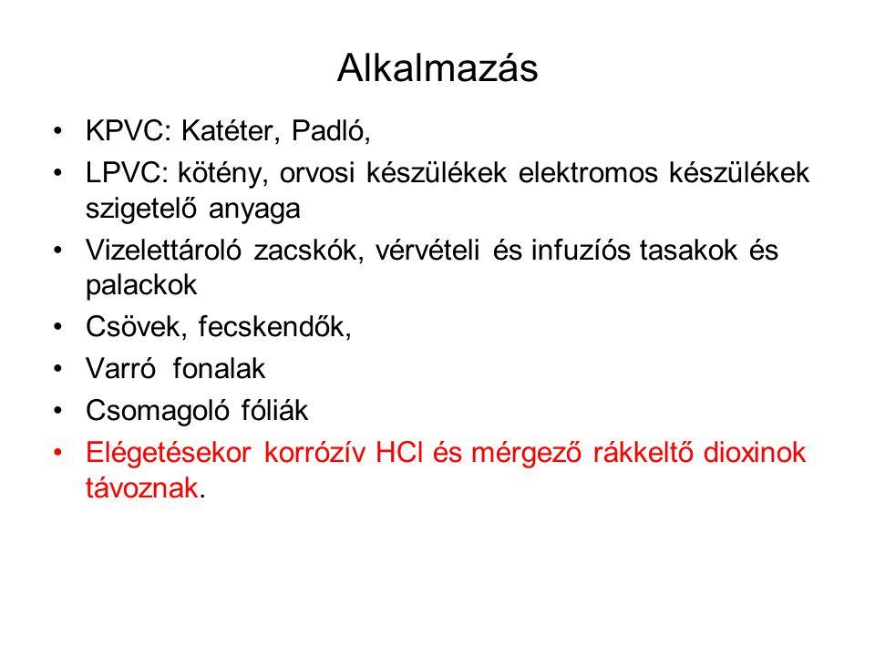 Alkalmazás KPVC: Katéter, Padló, LPVC: kötény, orvosi készülékek elektromos készülékek szigetelő anyaga Vizelettároló zacskók, vérvételi és infuzíós t