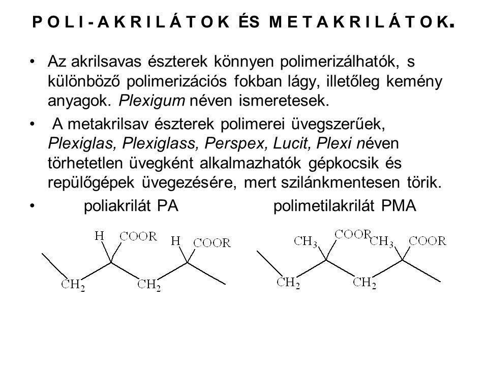 P O L I - A K R I L Á T O K ÉS M E T A K R I L Á T O K. Az akrilsavas észterek könnyen polimerizálhatók, s különböző polimerizációs fokban lágy, illet