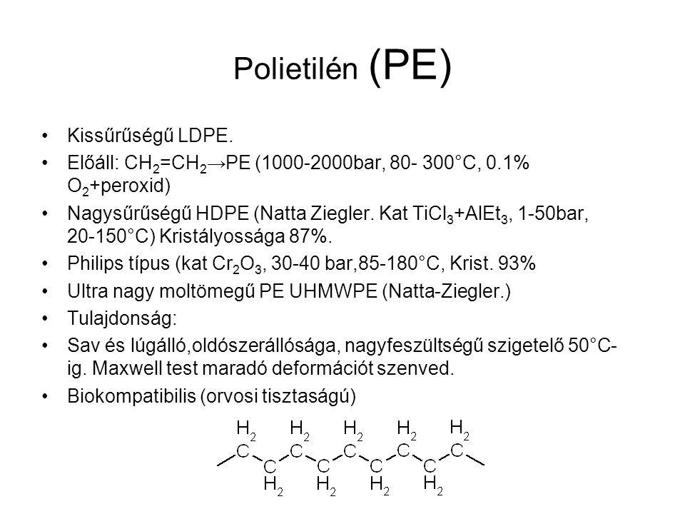 Polietilén (PE) Kissűrűségű LDPE. Előáll: CH 2 =CH 2 →PE (1000-2000bar, 80- 300°C, 0.1% O 2 +peroxid) Nagysűrűségű HDPE (Natta Ziegler. Kat TiCl 3 +Al