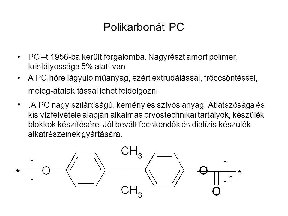 Polikarbonát PC PC –t 1956-ba került forgalomba. Nagyrészt amorf polimer, kristályossága 5% alatt van A PC hőre lágyuló műanyag, ezért extrudálással,