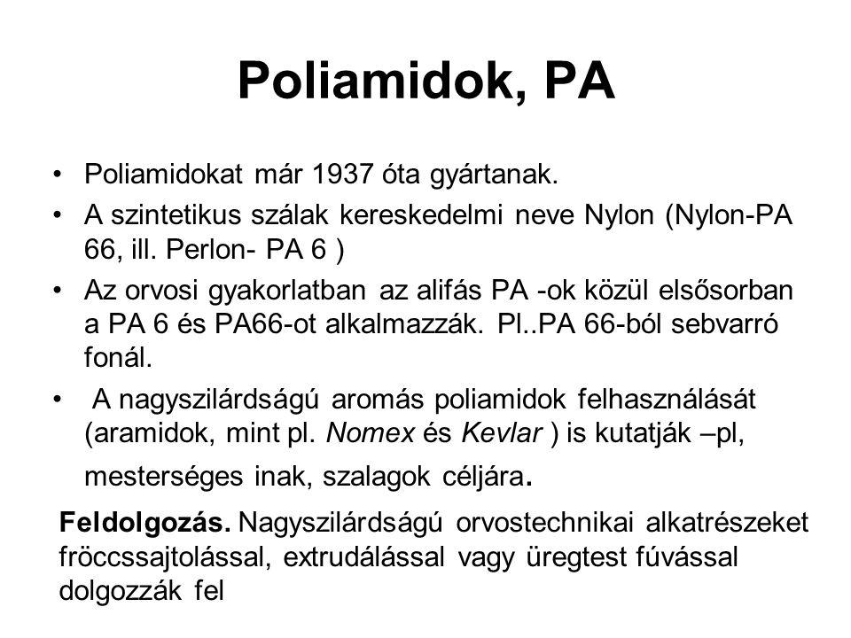 Poliamidok, PA Poliamidokat már 1937 óta gyártanak. A szintetikus szálak kereskedelmi neve Nylon (Nylon-PA 66, ill. Perlon- PA 6 ) Az orvosi gyakorlat