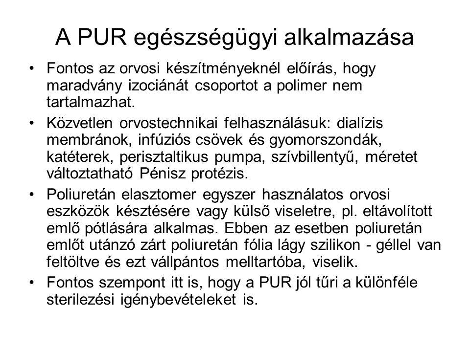 A PUR egészségügyi alkalmazása Fontos az orvosi készítményeknél előírás, hogy maradvány izociánát csoportot a polimer nem tartalmazhat. Közvetlen orvo