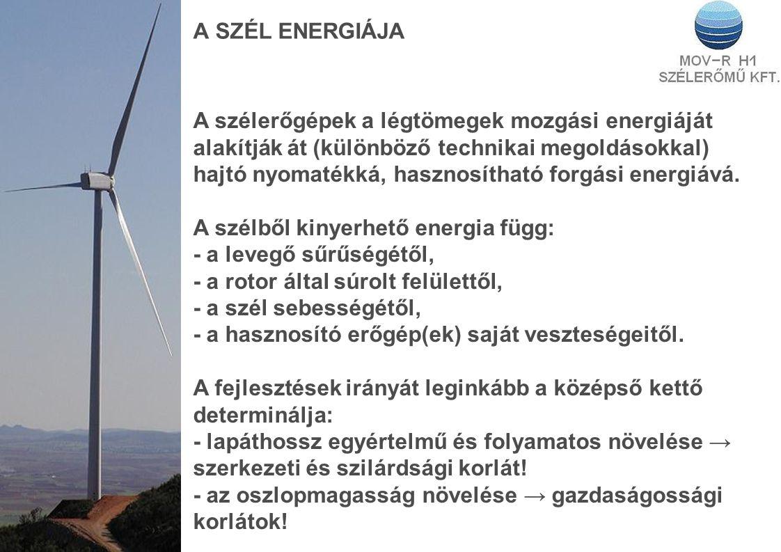 A SZÉL ENERGIÁJA A szélerőgépek a légtömegek mozgási energiáját alakítják át (különböző technikai megoldásokkal) hajtó nyomatékká, hasznosítható forgá