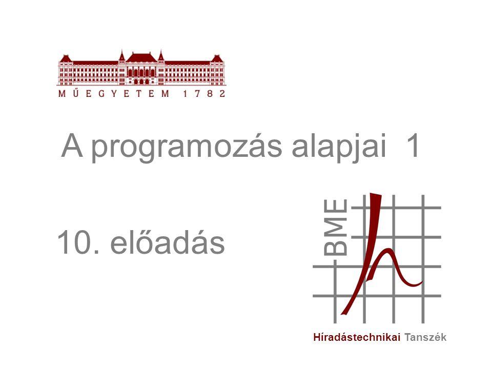 A programozás alapjai 1 10. előadás Híradástechnikai Tanszék