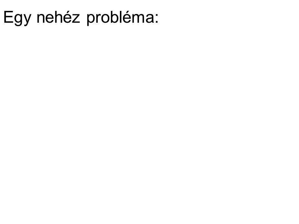 Egy nehéz probléma: