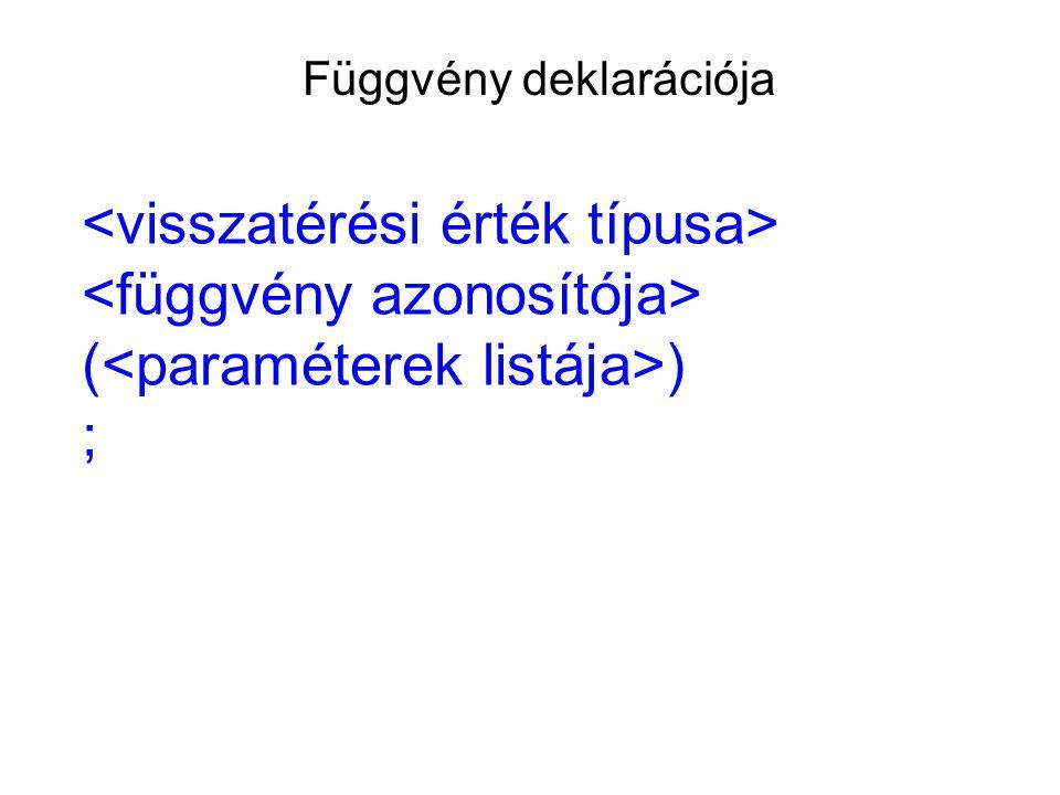 Függvény deklarációja ( ) ;