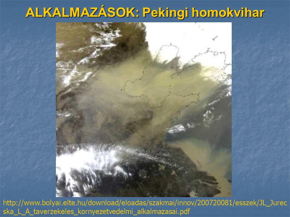 ALKALMAZÁSOK: Pekingi homokvihar http://www.bolyai.elte.hu/download/eloadas/szakmai/innov/200720081/esszek/JL_Jurec ska_L_A_taverzekeles_kornyezetvedelmi_alkalmazasai.pdf