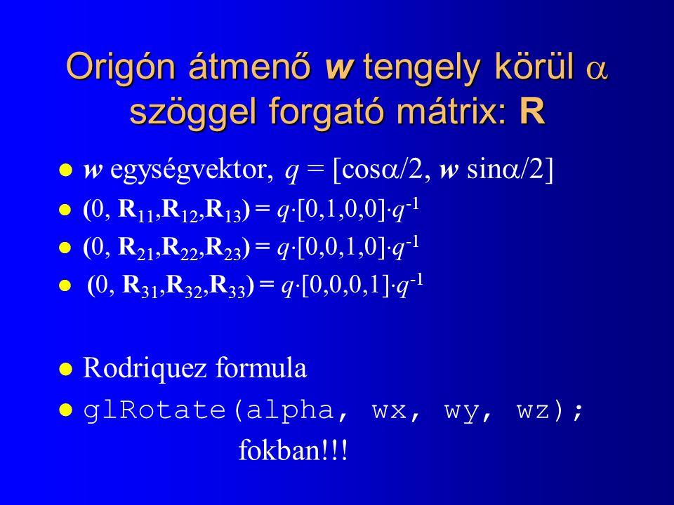 Vágás homogén koordinátákban Cél: -1 < X = X h /h < 1 -1 < Y = Y h /h < 1 -1 < Z = Z h /h < 1 Vegyük hozzá: h > 0 (h = -z a kamera koordinátarendszerben) -h < X h < h -h < Y h < h -h < Z h < h h = X h [3, 0, 0, 2 ] h = 2 < X h = 3 Kívül [2, 0, 0, 3 ] h = 3 > X h = 2 Belül