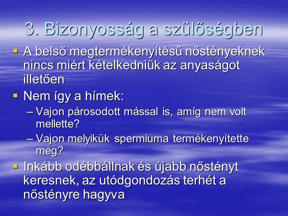 Három esetben nem hagyják el az utódot/a nőstényt a hímek: 1.Külső megtermékenyítés A hím gondjaiba veszi a petéket, még mielőtt más megtermékenyítené 2.Felcserélt nemi szerepű poliandria Pl.