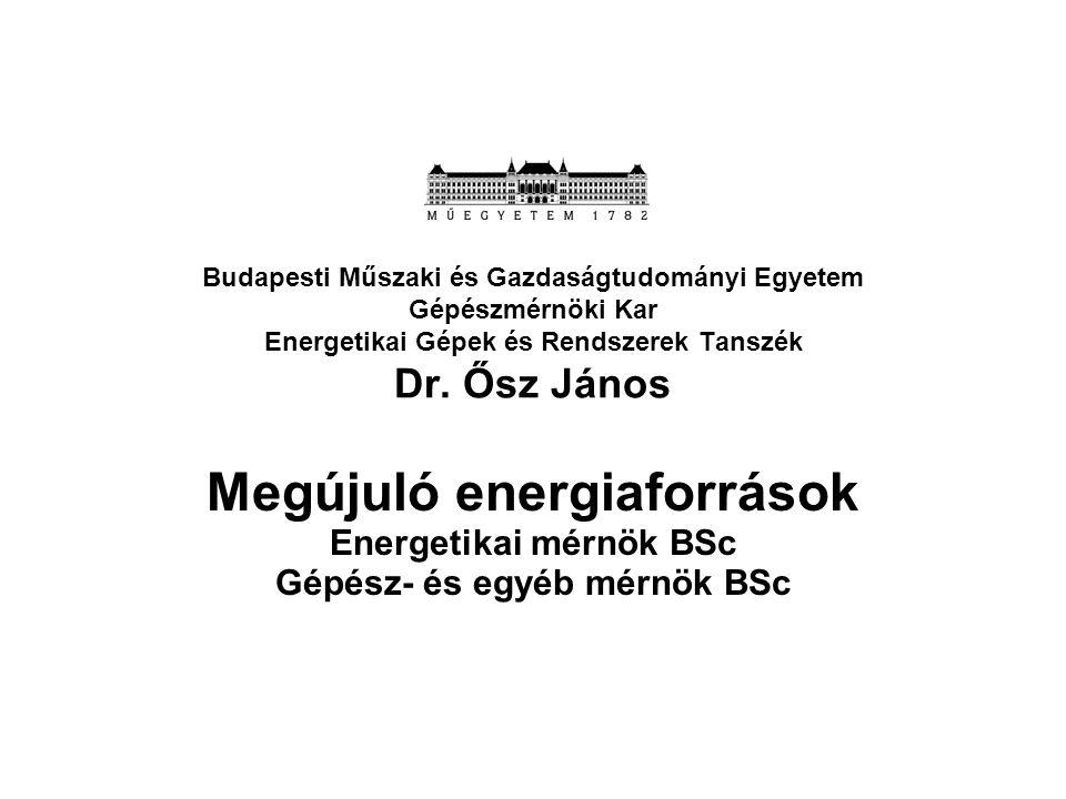 Budapesti Műszaki és Gazdaságtudományi Egyetem Gépészmérnöki Kar Energetikai Gépek és Rendszerek Tanszék Dr. Ősz János Megújuló energiaforrások Energe