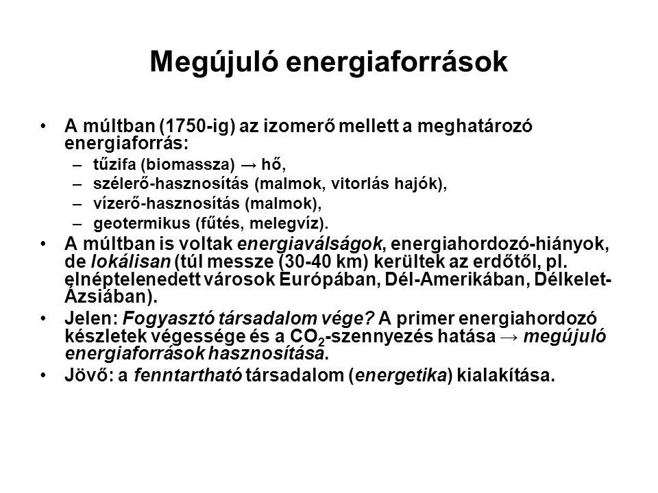 Megújuló energiaforrások A múltban (1750-ig) az izomerő mellett a meghatározó energiaforrás: –tűzifa (biomassza) → hő, –szélerő-hasznosítás (malmok, vitorlás hajók), –vízerő-hasznosítás (malmok), –geotermikus (fűtés, melegvíz).
