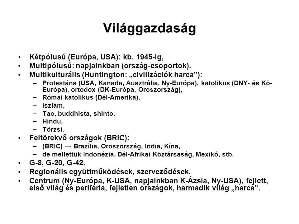 """Világgazdaság Kétpólusú (Európa, USA): kb. 1945-ig, Multipólusú: napjainkban (ország-csoportok). Multikulturális (Huntington: """"civilizációk harca""""): –"""