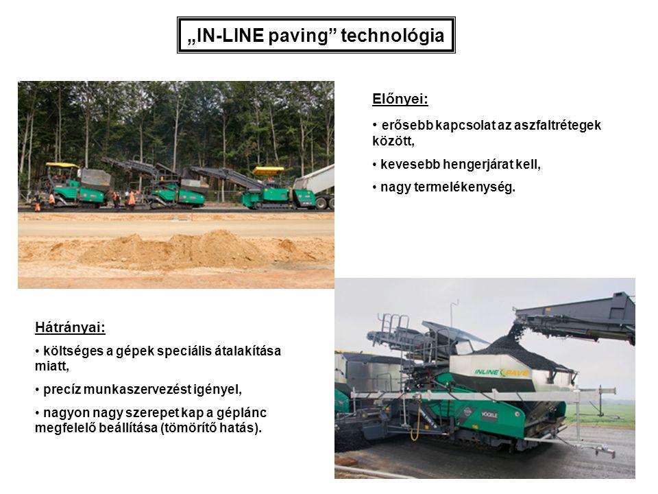 """""""IN-LINE paving"""" technológia Előnyei: erősebb kapcsolat az aszfaltrétegek között, kevesebb hengerjárat kell, nagy termelékenység. Hátrányai: költséges"""