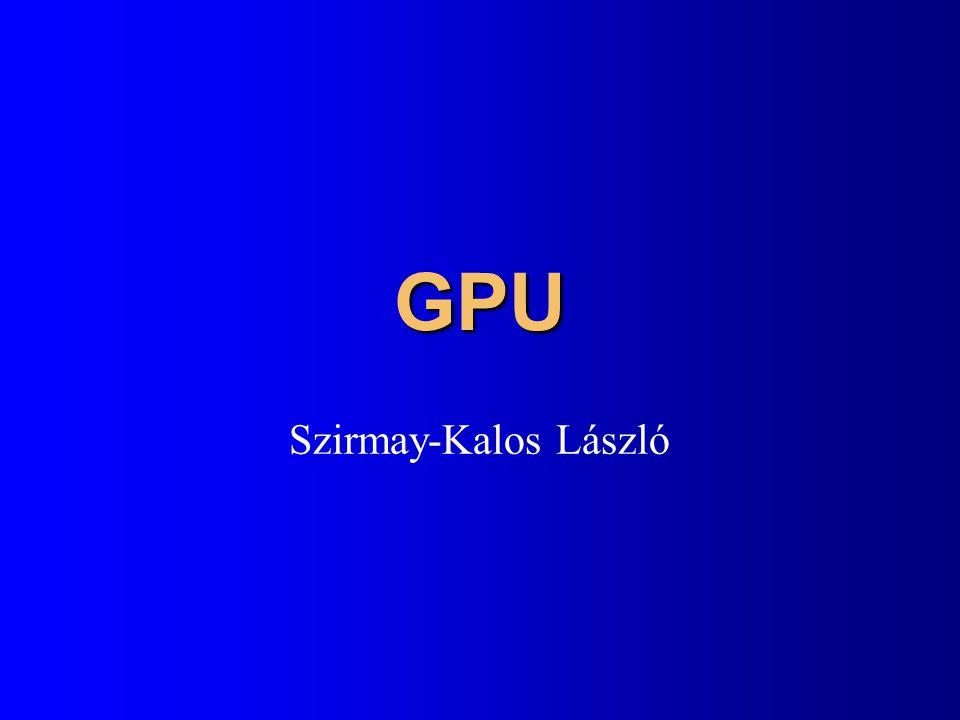 Bufferek: szín, z, …GPU Interfész Transzformáció+ Illumináció Geometry Shader Vágás + Viewport transzf.