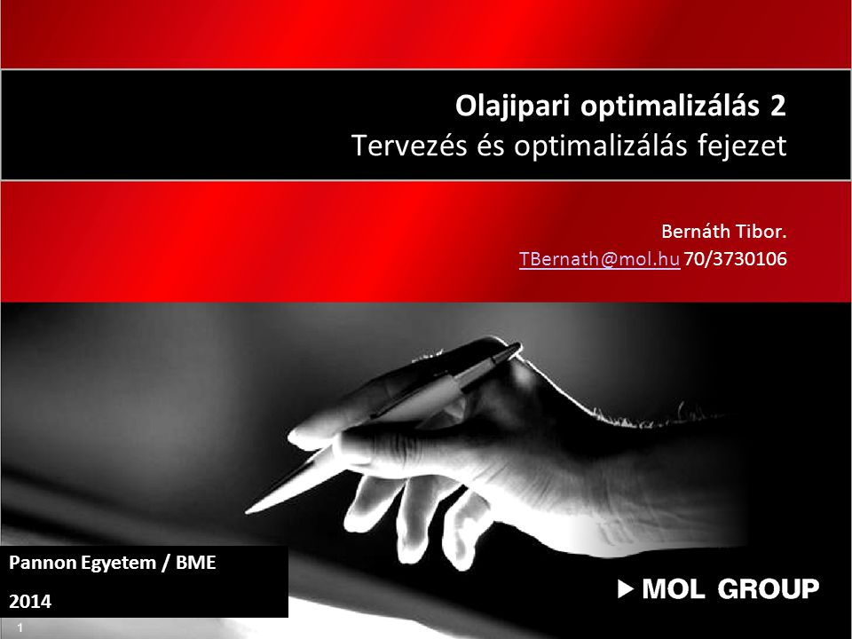 1 Olajipari optimalizálás 2 Tervezés és optimalizálás fejezet Bernáth Tibor. TBernath@mol.huTBernath@mol.hu 70/3730106 Pannon Egyetem / BME 2014