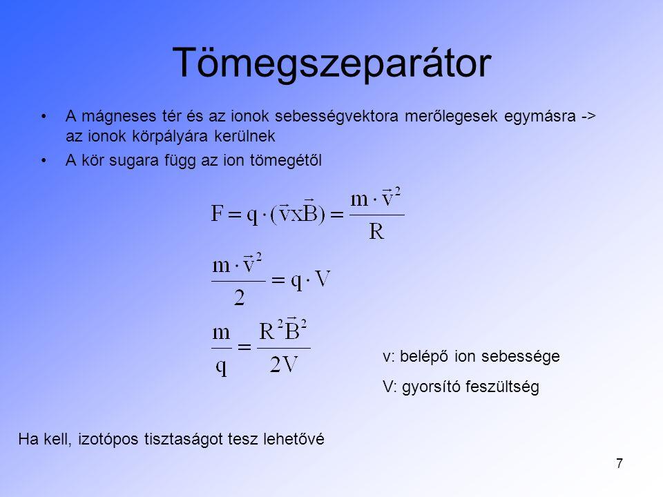 7 Tömegszeparátor A mágneses tér és az ionok sebességvektora merőlegesek egymásra -> az ionok körpályára kerülnek A kör sugara függ az ion tömegétől v